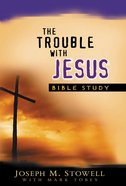 The Trouble With Jesus Bible Study (Study Guide) Paperback