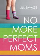 No More Perfect Moms Paperback