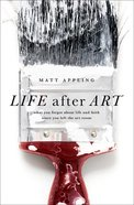 Life After Art: What You Forgot About Life and Faith Since You Left the Art Room Paperback