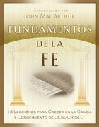 Fundamentos De La Fe: 13 Lecciones Para Crecer En La Gracia Y Conocimiento De Cristo Jesus (Fundamentals Of The Faith) Paperback