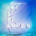 Worship Central: Let It Be Known CD