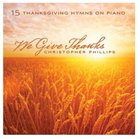 We Give Thanks: 15 Thanksgiving Hymns on Piano CD