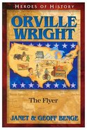 Orville Wright - the Flyer (Heroes Of History Series) Paperback