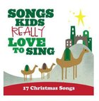 Songs Kids Really Love to Sing: 17 Christmas Songs CD