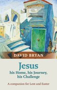 Jesus: His Home, His Journey, His Challenge