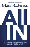 All in: You Are One Decision Away From a Totally Different Life Hardback