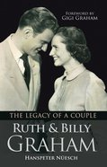 Ruth and Billy Graham: The Legacy of a Couple Hardback