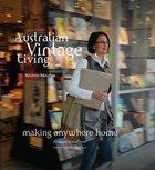 Australian Vintage Living: Making Anywhere Home Hardback