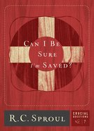 Can I Be Sure Im Saved? (#07 in Crucial Questions Series)