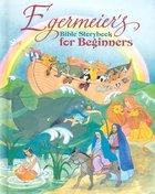 Egermeier's Bible Storybook For Beginners Hardback