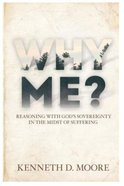Why Me?: Reasoning With God's Sovereignty in the Midst of Suffering Paperback