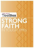 Strong Faith in Tough Times (Small Group Toolbox Series) Paperback