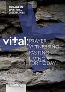 Prayer, Witnessing, Fasting, Living For Today (#04 in Vital Bible Studies Series) Paperback