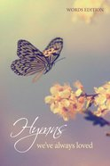 Hymns We've Always Loved Words Edition Large Print