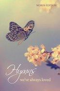 Hymns We've Always Loved Words Edition Large Print Paperback