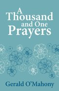 A Thousand and One Prayers: Real Prayers About Real Things, Real People and Real Situations Paperback