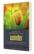 Living in Dependency and Wonder (Being With God Series) Paperback