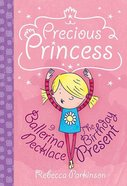 Ballerina Necklace & The Birthday Present (Precious Princess Series)