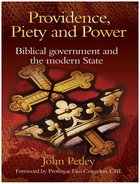 Providence, Piety and Power: Biblical Government and the Modern State Paperback