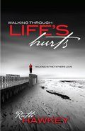 Walking Through Life's Hurts: Walking in the Father's Love Paperback