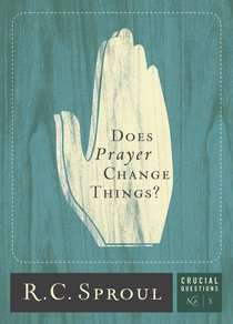 Does Prayer Change Things? (#03 in Crucial Questions Series)