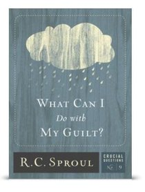 What Can I Do With My Guilt? (#09 in Crucial Questions Series)