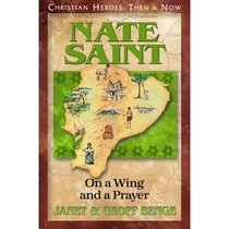 Nate Saint - on a Wing and a Prayer (Unabridged, 4 CDS) (Christian Heroes Then & Now Series)