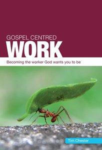 Gospel-Centred Work (Gospel Centred Series)