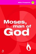 Moses, Man of God (Bible Prospects Series) Paperback