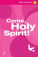 Come, Holy Spirit (Bible Prospects Series) Paperback