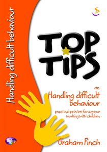 On Handling Difficult Behaviour (Top Tips Series)