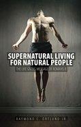 Supernatural Living For Natural People Paperback