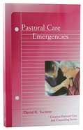 Pastoral Care Emergencies (Creative Pastoral Care And Counseling Series) Paperback