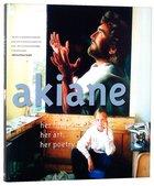 Akiane: Her Life, Her Art, Her Poetry Hardback