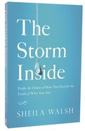 The Storm Inside: Trade the Chaos of How You Feel For the Truth of Who You Are Paperback
