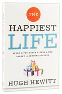 The Happiest Life: Seven Gifts, Seven Givers, and the Secret to Genuine Success Paperback