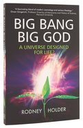 Big Bang Big God: A Universe Designed For Life? Paperback