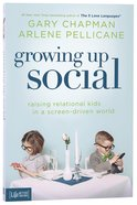 Growing Up Social: Raising Relational Kids in a Screen-Driven World Paperback
