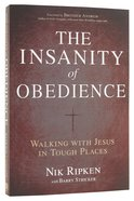The Insanity of Obedience: Walking With Jesus in Tough Places Paperback