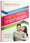 The Surprising Secrets of Highly Happy Marriages Hardback