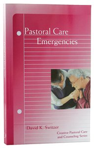 Pastoral Care Emergencies (Creative Pastoral Care And Counseling Series)