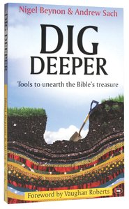 Dig Deeper: Tools to Unearth the Bibles Treasure