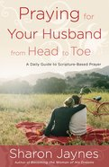 Praying For Your Husband From Head to Toe Paperback