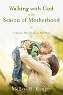 Walking With God in the Season of Motherhood Paperback