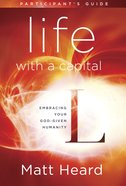 Life With a Capital L (Participant's Guide) Paperback