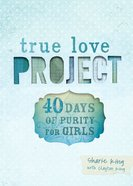 40 Days of Purity For Girls (True Love Project Studies Series) Hardback