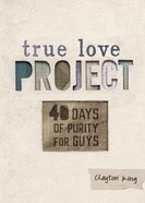 40 Days of Purity For Guys (True Love Project Studies Series) Hardback