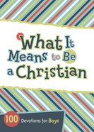 What It Means to Be a Christian; 100 Devotions For Boys Paperback