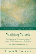 Walking Wisely (Ephesians 5: 1-33) (#06 in Walking With Jesus (Resource Publications) Series) Paperback