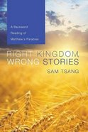 Right Kingdom, Wrong Stories: A Backward Reading of Matthew's Parables Paperback
